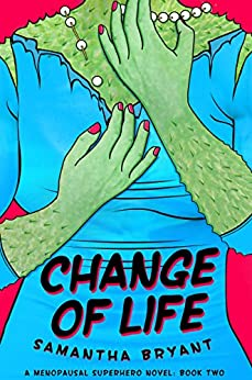 Change of Life (A Menopausal Superhero Novel Book 2) by [Bryant, Samantha]