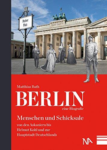 berlin-eine-biografie-menschen-und-schicksale-von-den-askaniern-bis-helmut-kohl-und-zur-hauptstadt-d