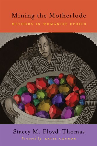 Download Mining the Motherlode: Methods in Womanist Ethics PDF