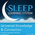 Universal Knowledge and Connection with Hypnosis, Meditation, Relaxation, and Affirmations: The Sleep Learning System Audiobook by Joel Thielke Narrated by Joel Thielke