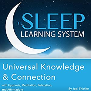 Universal Knowledge and Connection with Hypnosis, Meditation, Relaxation, and Affirmations Audiobook