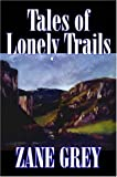 Tales of Lonely Trails, Zane Grey, 1598187740