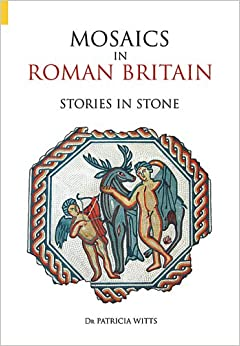 Book Mosaics in Roman Britain: Stories in Stone (Revealing History )