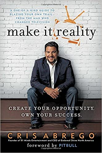 Make It Reality: Create Your Opportunity, Own Your Success: Cris ...