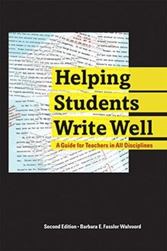 Well Write - Helping Students Write Well: A Guide for Teachers in All Disciplines
