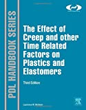The Effect of Creep and other Time Related Factors on Plastics and Elastomers, Third Edition (Plastics Design Library)