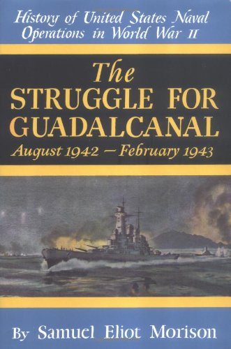 The Struggle for Guadalcanal: August 1942-February 1943 (History of United States Naval Operations in World War Ii, Volume - Operations Us Naval