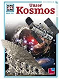 img - for Was ist Was. Unser Kosmos. An den Grenzen von Raum und Zeit. ( Ab 10 J.). book / textbook / text book
