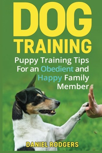 Dog Training Tips (Dog Training: Puppy Training Tips For an Obedient and Happy Family Member (Dog Grooming, Dog Tricks, Stuffed Animals) (Volume 1))