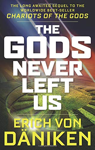 BEST! The Gods Never Left Us: The Long Awaited Sequel to the Worldwide Best-seller Chariots of the Gods [R.A.R]