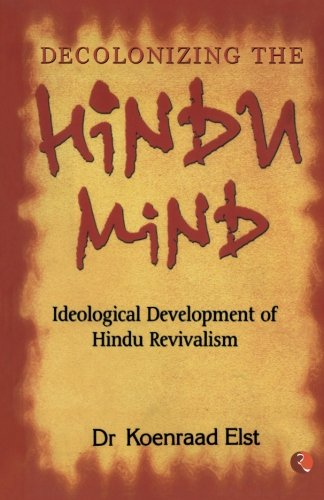 Decolonizing the Hindu Mind/Ideological Development of Hindu Revivalism