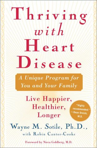 Thriving With Heart Disease: The Leading Authority on the Emotional Effects of Heart Disease Tells You and Your Family H