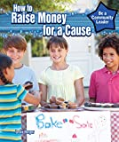 How to Raise Money for a Cause, Leslie Harper, 1477766839