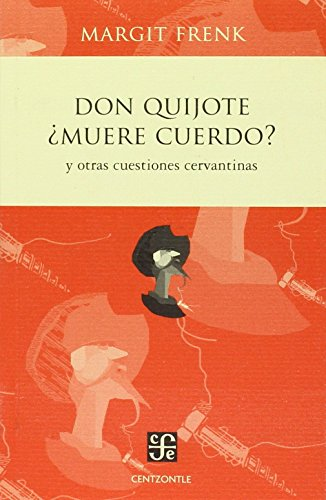 Don Quijote ¿Muere cuerdo? Y otras cuestiones Cervantinas/ Don Quijote. Does he die sane? Other cervantine topics (Spanish Edition) Margit Frenk