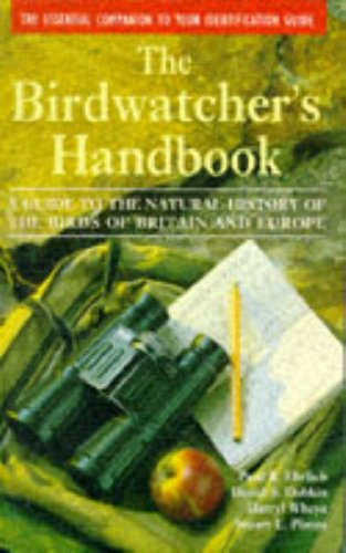 The Birdwatcher's Handbook: A Guide to the Natural History of the Birds of Britain and Europe: Including 516 species tha