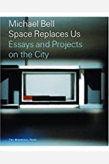 Michael Bell: Space Replaces Us Paperback