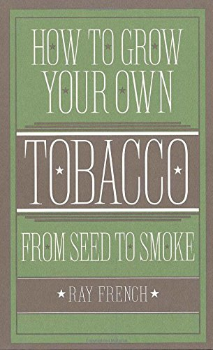 How to Grow Your Own Tobacco from Seed to ()