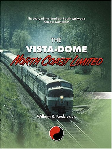 The Vista-Dome North Coast Limited: The Story of the Northern Pacific Railway's Famous Domeliner