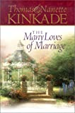 The Many Loves of Marriage, Thomas Kinkade and Nanette Kinkade, 1576739538