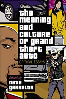 the meaning and culture of grand theft auto critical essays The meaning and culture of grand theft auto has 12 ratings and 1 review  dejah_thoris said: i am old enough to remember the controversy over the killing.