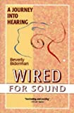Wired for Sound: A Journey Into Hearing