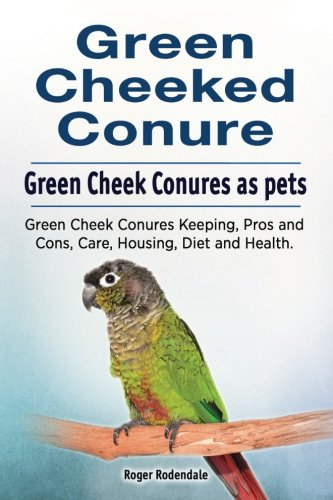 Green Cheeked Conure. Green Cheek Conures as pets. Green Cheek Conures Keeping, Pros and Cons, Care, Housing, Diet and - Bird Green Cheeked Conure