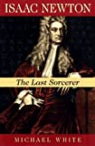Front cover for the book Isaac Newton: The Last Sorcerer (Helix Books) by Michael White