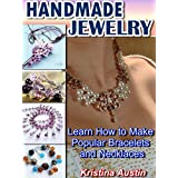 Handmade Jewelry: Learn How to Make Popular Bracelets and Necklaces