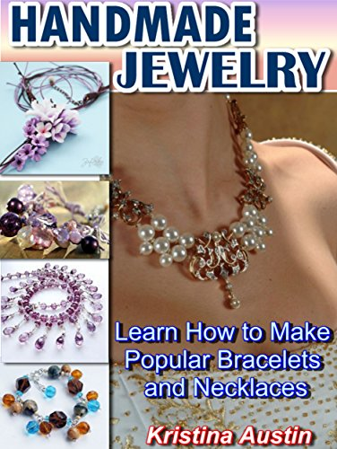 Handmade Jewelry: Learn How to Make Popular Bracelets and Necklaces by [Austin, Kristina]