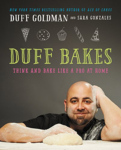Duff Bakes: Think and Bake Like a Pro at Home (Chef Home At Christmas Dinner)