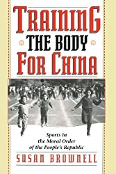 Training the Body for China: Sports in the Moral Order of the People's Republic by Susan Brownell (1995-08-01)