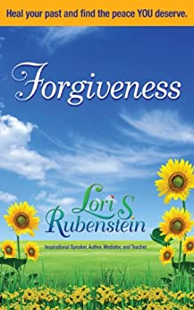 Forgiveness: Heal Your Past and Find the Peace YOU Deserve by [Rubenstein, Lori]