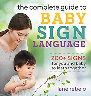 Book Cover: The Complete Guide to Baby Sign Language: 200  Signs for You and Baby to Learn Together