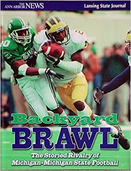 Backyard Brawl: The Storied Rival Of Michigan Michigan State Football:  9781928846130: Amazon.com: Books