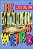 The Encyclopedia of Weird, Sheila De La Rosa, 0812555368