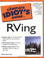 The Complete Idiot's Guide to RVing, 2nd Edition (Complete Idiot's Guide to)