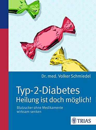 Vorschaubild: Typ-2-Diabetes - Heilung ist doch möglich!: Blutzucker ohne Medikamente wirksam senken