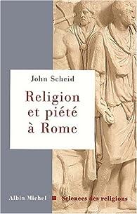 Religion et piété dans la Rome antique par John Scheid
