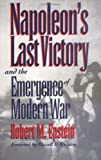 Front cover for the book Napoleon's Last Victory and the Emergence of Modern War by Robert M. Epstein