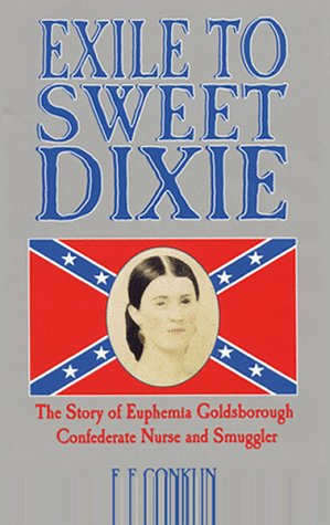 Exile to Sweet Dixie: The Story of Euphemia Goldsborough, Confederate Nurse and Smuggler