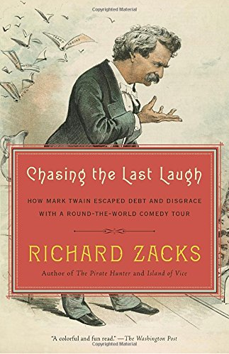 Chasing the Last Laugh: How Mark Twain Escaped Debt and Disgrace with a Round-the-World Comedy Tour