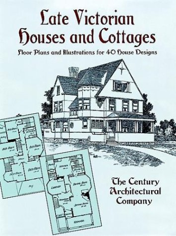 - Late Victorian Houses and Cottages: Floor Plans and Illustrations for 40 House Designs