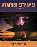 Weather Extremes of the West, Tye W. Parzybok, 0878424733