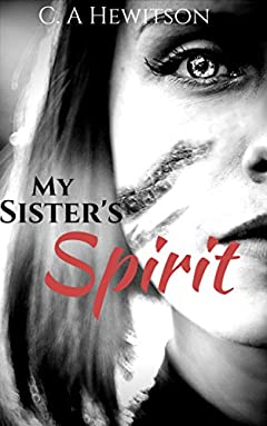 My Sister's Spirit: Florrie discovers a porthole to her dead sister, Lucy, when she attempts suicide and fails. (Twisted Tale - Short Story Book 10)