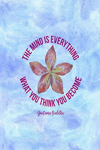 The mind is everything. What you think you become Gautama Buddha: Blank Lined Writing Journal Portable pdf epub