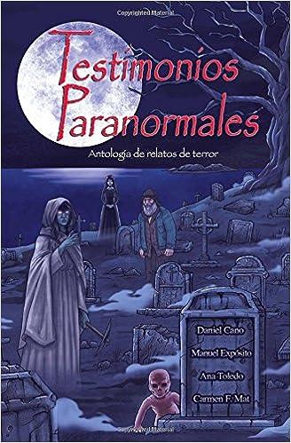 Testimonios Paranormales: Antología de relatos de terror: Amazon.es: Daniel Cano Niño, Andrés Martínez Valle, Manuel Expósito Álvarez, Ana Toledo Fernández, ...