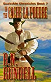 To The Cache La Poudre  (Buckskin Chronicles Book 7)