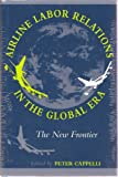 Airline Labor Relations in the Global Era, , 0875463436