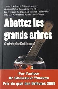 vignette de 'Abattez les grands arbres (Christophe Guillaumot)'