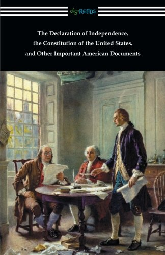Read Online The Declaration of Independence, the Constitution of the United States, and Other Important American Documents ebook
